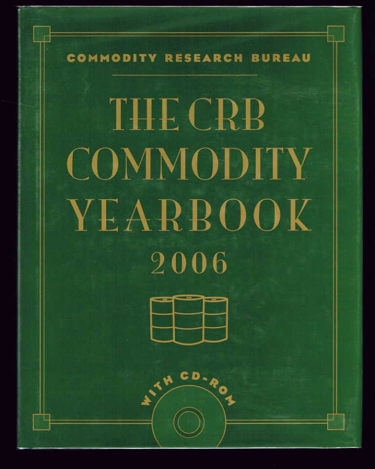 The CRB Commodity Yearbook 2006 (Trading, Investing, Business, Finance). Commodity Research Bureau Inc.