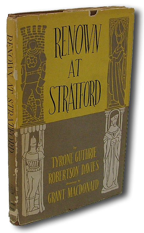 Renown at Stratford (First Book Produced in Canada, Without Type). Robertson Davies, Tyrone Guthrie.