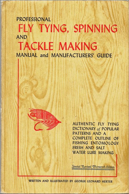 Professional Fly Tying, Spinning and Tackle Making Manual and Manufacturers' Guide. George Leonard Herter.