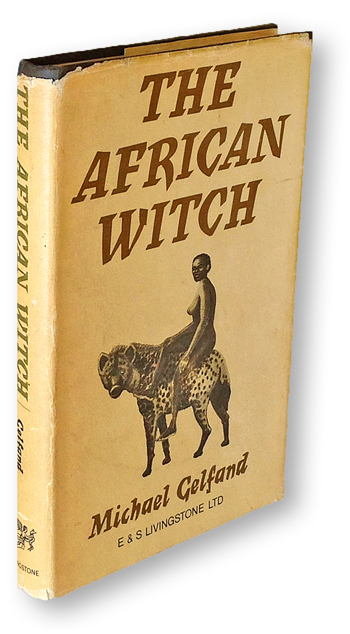 The African Witch : With Particular Reference to Witchcraft Beliefs and  Practice Among the Shona of Rhodesia First Edition by Michael Gelfand on