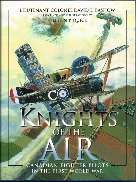 Knights of the Air : Canadian Fighter Pilots in the First World War. Lieutenant-Colonel David L. Bashow.