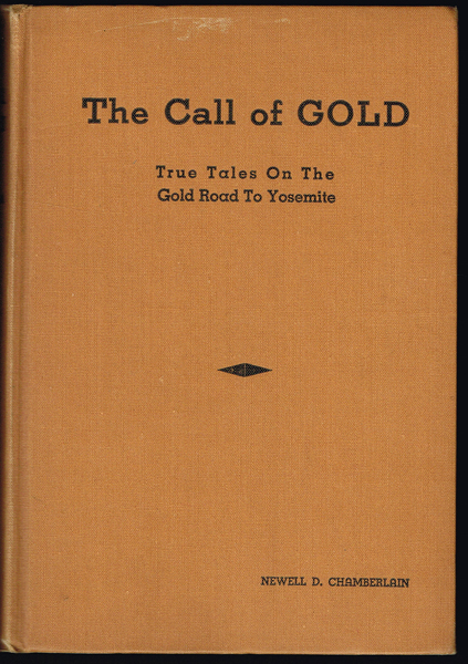 The Call of Gold : True Tales on the Gold Road to Yosemite. Newell D. Chamberlain.