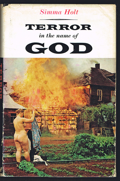 Terror in the Name of God : The Story of the Sons of Freedom Doukhobors (Signed First Edition). Simma Holt.