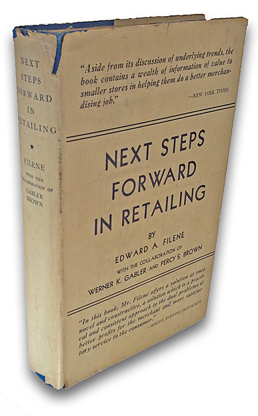 Next Steps Forward in Retailing. Edward A. Filene, Percy S. Brown, the collaboration of Werner K. Gabler.
