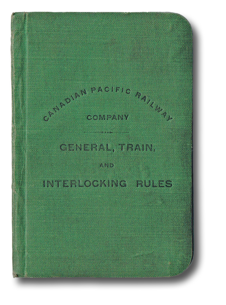 General, Train, and Interlocking Rules : Adopted by By-law No. 87, Passed by the Board of Directors on June 10, 1901, and Approved by His Excellency the Governor-General-in-Council on August 10, 1901 (Trains). Canadian Pacific Railway Company.