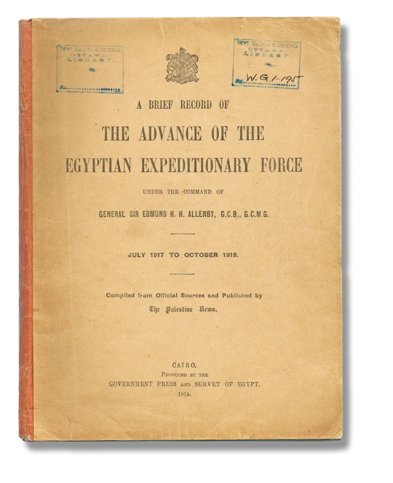 A Brief Record of The Advance of The Egyptian Expeditionary Force Under the Command of General Sir Edmund H. H. Allenby July 1917-October 1918. Compiled from Official Sources and Published by The Palestine News (T.E. Lawrence, Lawrence of Arabia). General Sir Edmund H. H. Allenby, H. Pirie-Gordon, 2 uncredited T. E. Lawrence reports.
