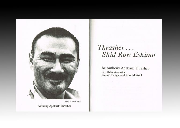 Thrasher... Skid Row Eskimo (Inuit Biography). Anthony Apakark Thrasher, in collaboration with Gerard Deagle and Alan Mettrick.