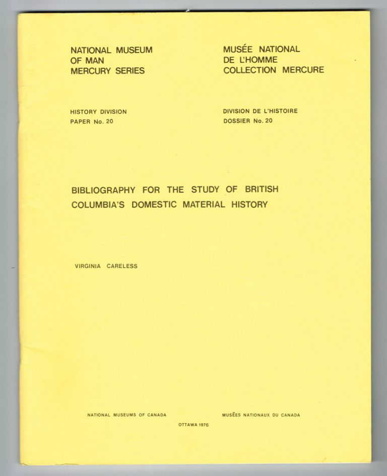 Bibliography for the Study of British Columbia's Domestic Material History. Virginia Careless.