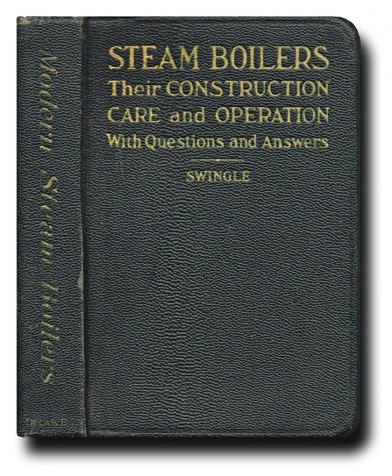 Steam Boilers : Their Construction, Care and Operation with ...