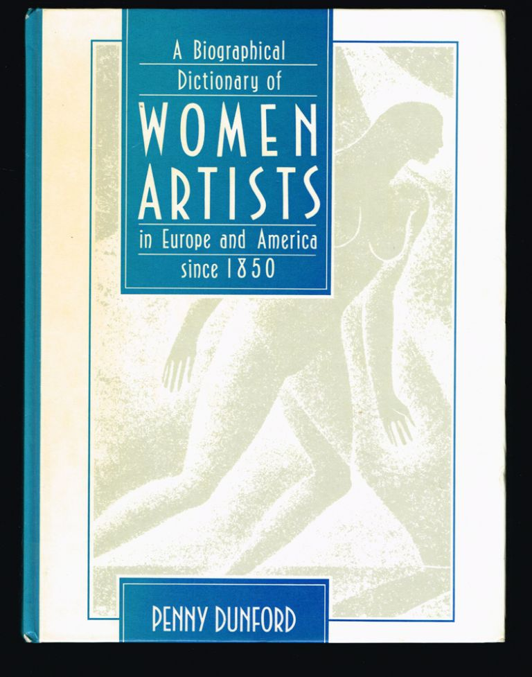 A Biographical Dictionary of Women Artists in Europe and America Since 1850. Penny Dunford.