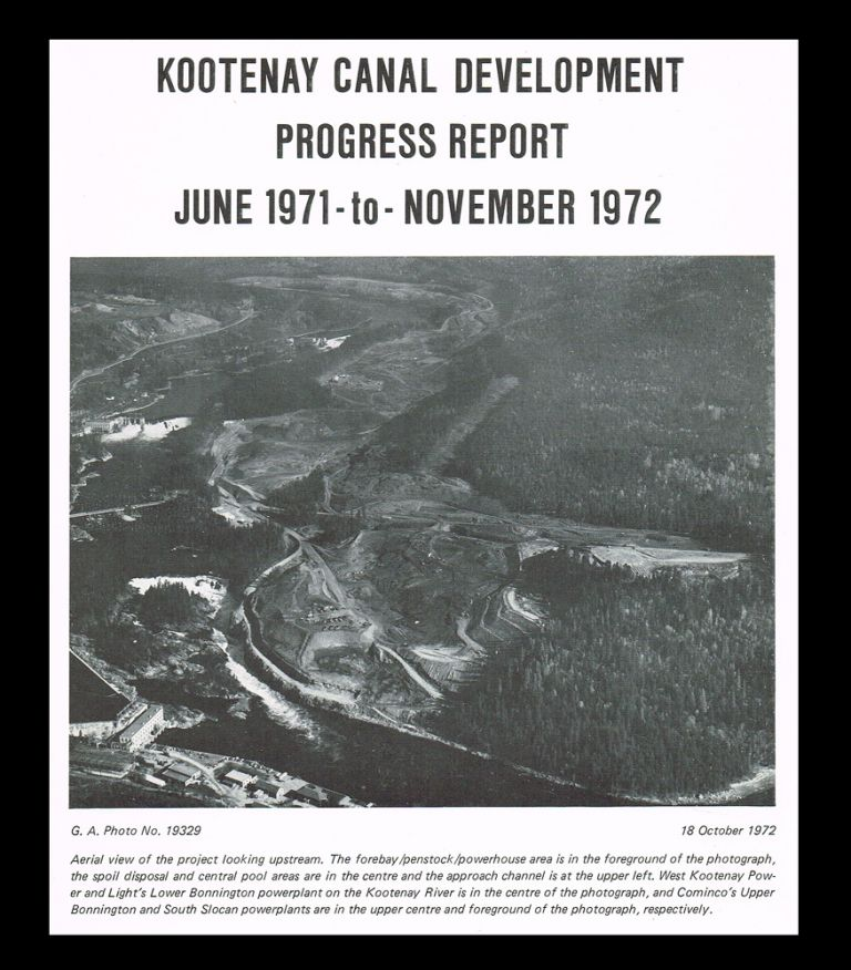 Kootenay Canal Development Progress Report : June 1971 - November 1972 (Columbia River Treaty, Flooding, Dams, Hydro Electricity). B C. Hydro Power Authority.