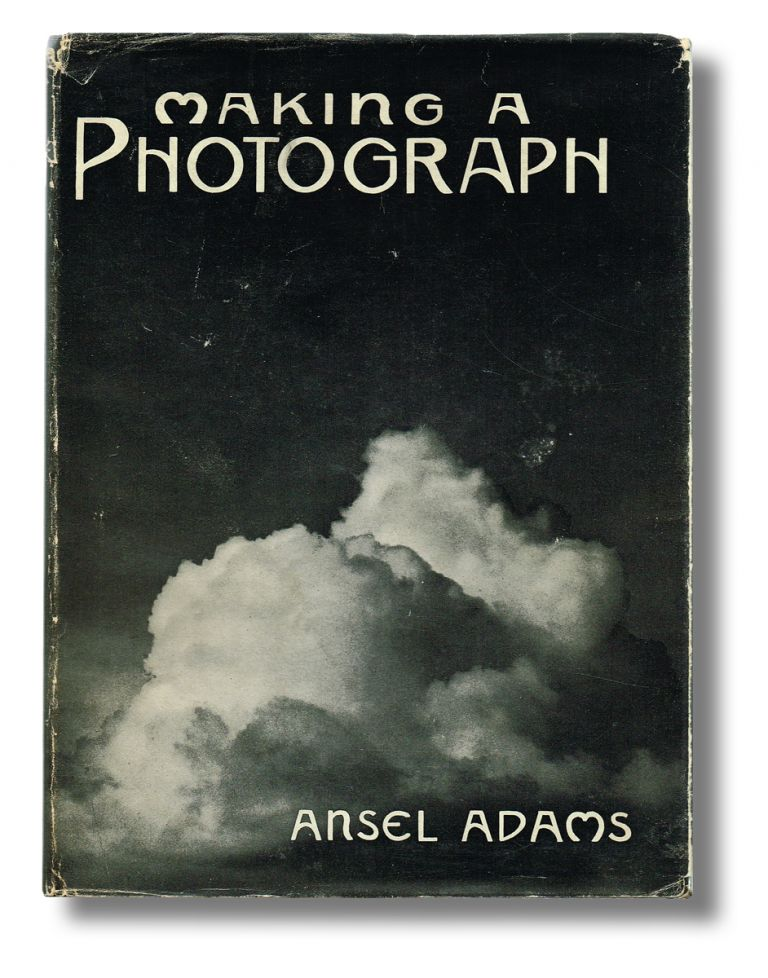 "Making A Photograph : An Introduction to Photography (First Edition, ""How to Do it Series"" No. 8). Ansel Adams."