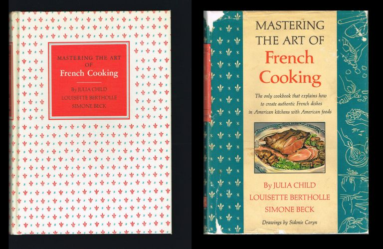 Mastering the Art of French Cooking. Julia Child, Louisette Bertholle, Simone Beck.