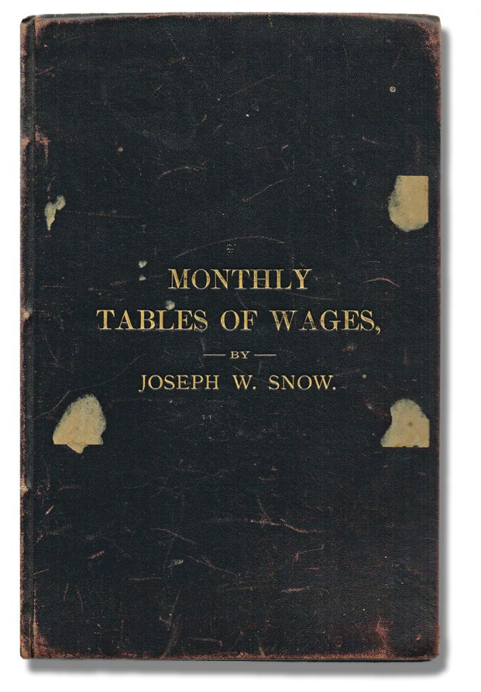 Monthly Tables of Wages. Amount Computed for Any Number of Days Between 1 and 50, for 175 Different Rates. Joseph W. Snow.