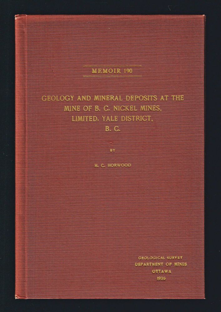 Geology and Mineral Deposits at the Mine of B.C. Nickel Mines, Limited, Yale District, B.C. Memoir 190. H. C. Horwood.