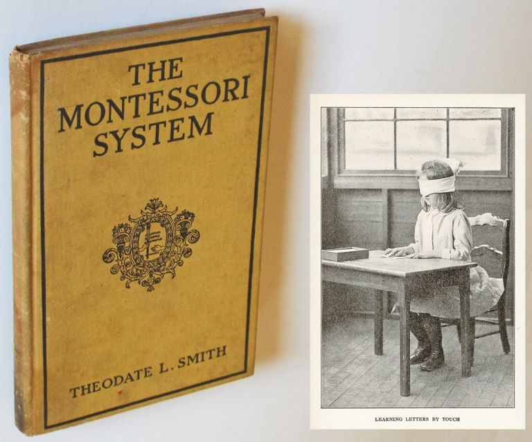 The Montessori System in Theory and Practice : An Introduction to the Pedagogic Methods of Dr. Marie Montessori with Some Reports of American Experience. Dr. Theodate L. Smith, Louise.
