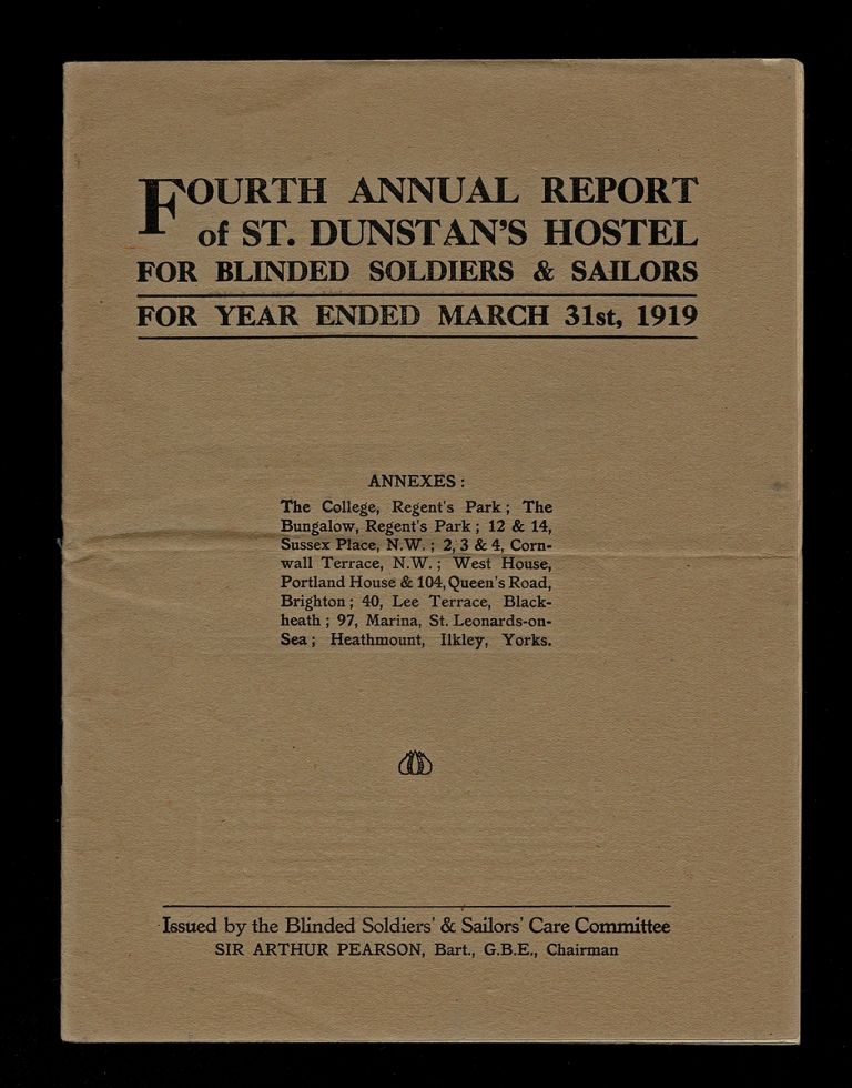 Fourth Annual Report of St. Dunstan's Hostel for Blinded Soldiers & Sailors for Year Ended March 31st, 1919. Sir Arthur Pearson, Chairman.