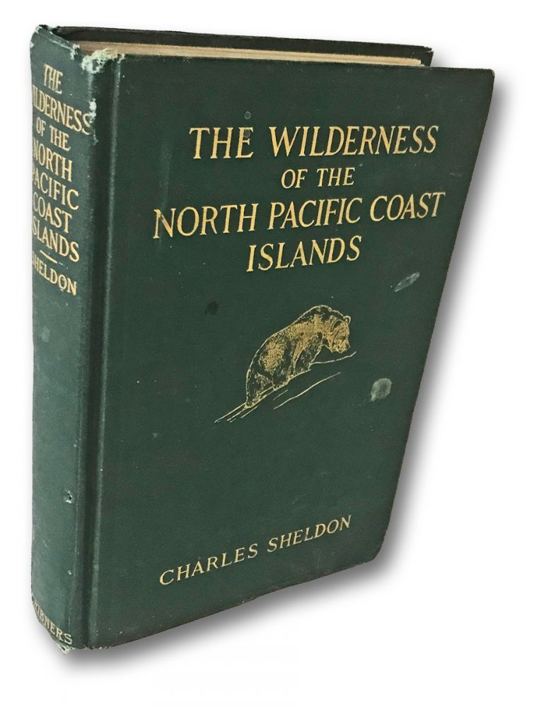 The Wilderness of the North Pacific Coast Islands : A Hunter's Experiences While Searching for Wapiti, Bears, and Caribou on the Larger Coast Islands of British Columbia and Alaska. Charles Sheldon.