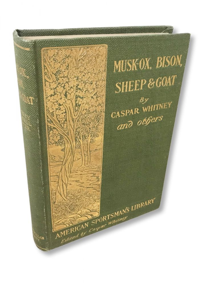 Musk-Ox, Bison, Sheep and Goat. The American Sportsman's Library. Caspar Whitney, George Bird Grinnell, Owen Wister.