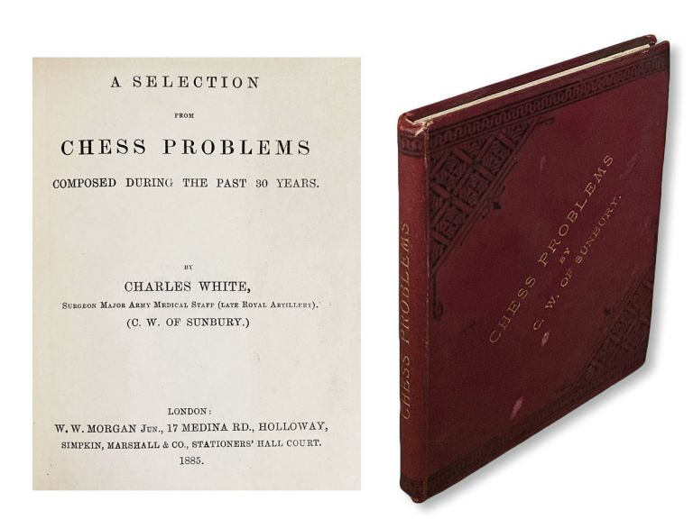 "[Gaming, Chess] A Selection from Chess Problems Composed During the Past 30 Years. Charles White, ""C W. of Sunbury"""