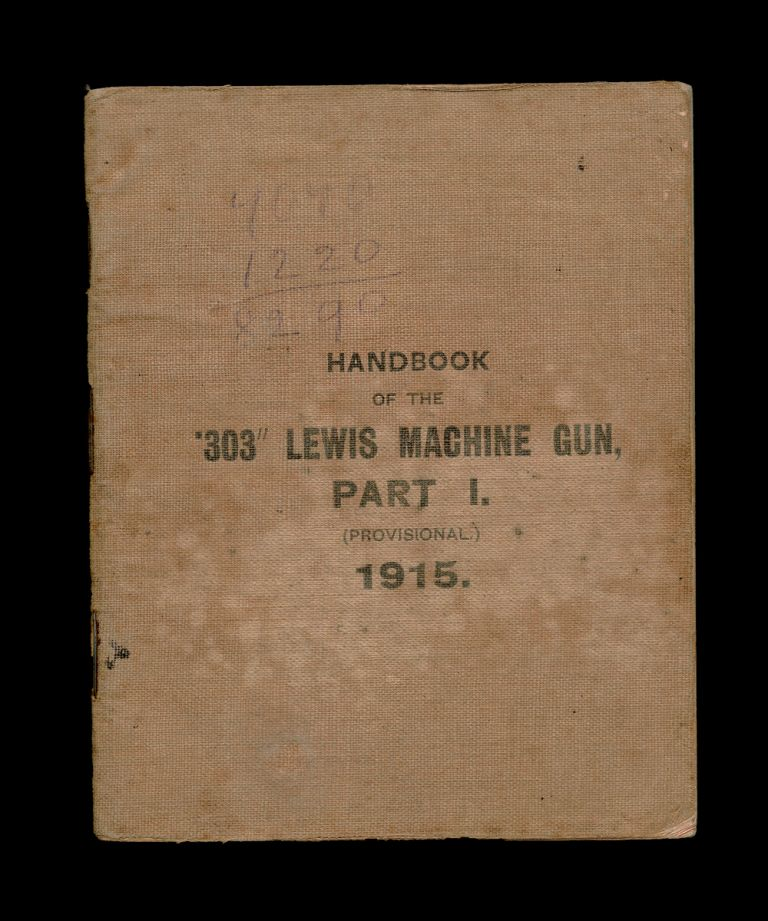 [WW I, Trench Warfare] Handbook (Provisional) for the .303-In. Lewis Machine Gun (Magazine Rifle Chamber). (Part I.) 1915. His Majesty's Stationary Office.
