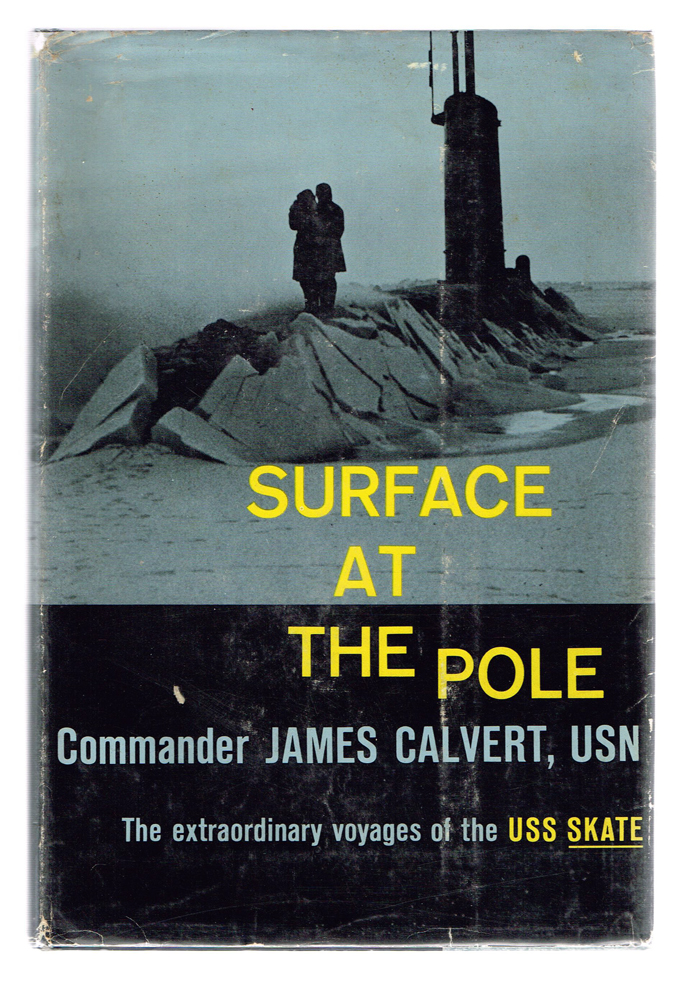 Surface At the Pole (First Edition). Commander James Calvert, USN.
