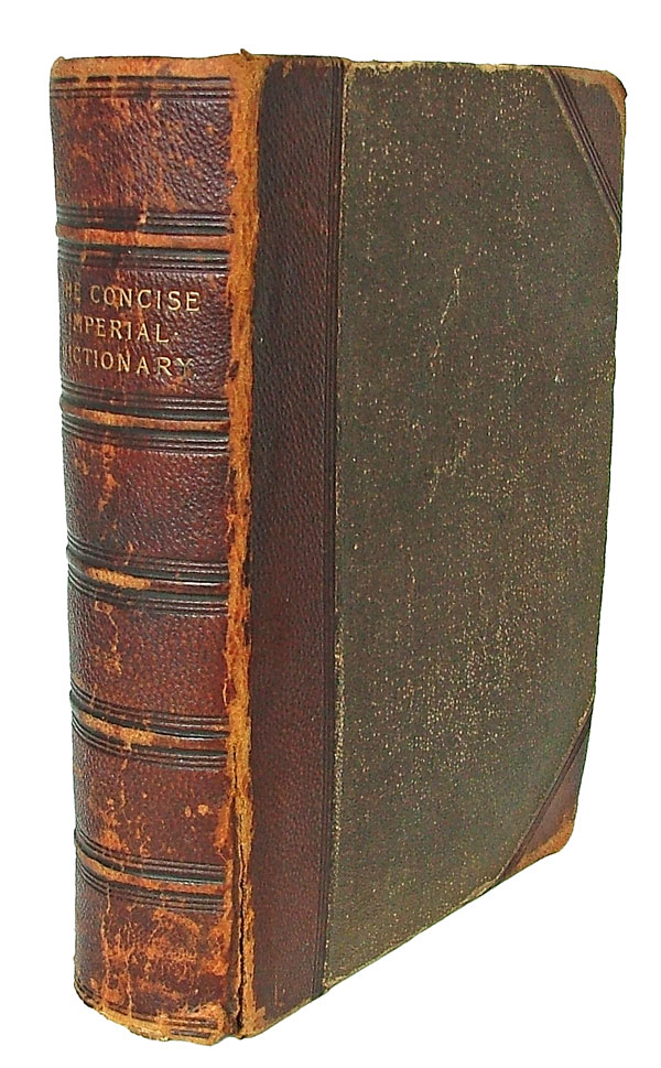 The Concise Imperial Dictionary of the English Language, Literary, Scientific, Etymological, and Pronouncing. Charles M. A. LL D. Annandale.