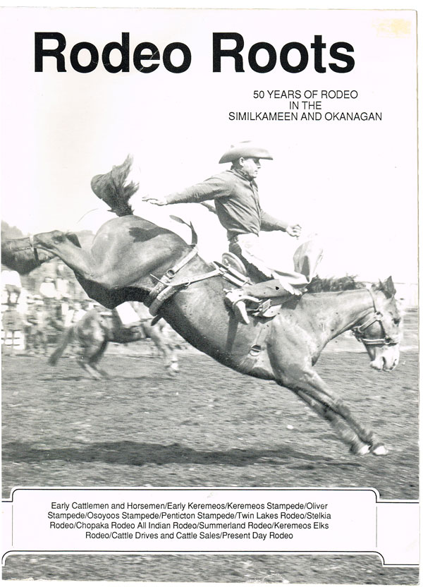 Rodeo Roots : 50 Years of Rodeo in the Similkameen and Okanagan. Doug Cox.