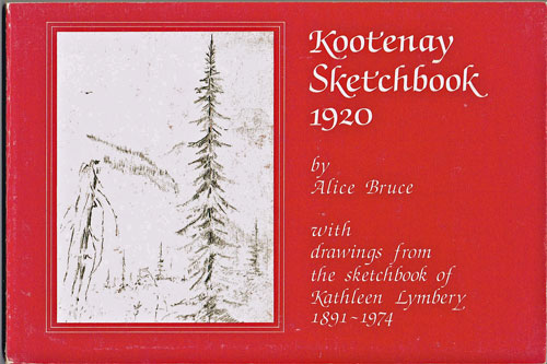 Kootenay Sketchbook, 1920: With Drawings From the Sketchbook of Kathleen Lymbery 1891-1974. Alice Bruce.