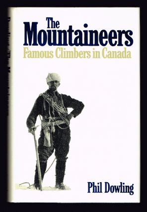 The Mountaineers: Famous Climbers in Canada. Phil Dowling.