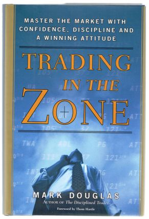 Trading in the Zone: Master the Market with Confidence, Discipline, and a Winning Attitude. Mark Douglas.