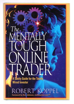 The Mentally Tough Online Trader: A Sanity Guide for the Totally Wired Investor. Robert Koppel