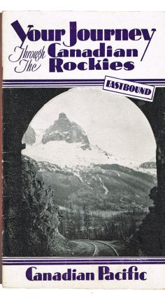 Your Journey Through the Canadian Rockies - Eastbound: From Victoria and Vancouver to Calgary. Canadian Pacific Railway.