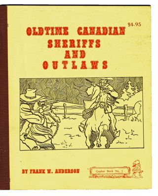 Oldtime Canadian Sheriffs and Outlaws. Frank W. Anderson