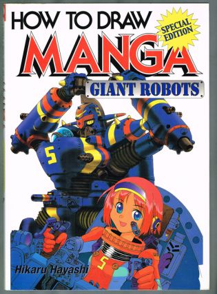 How to Draw Manga : Giant Robots (Special Edition). Hikaru Hayashi