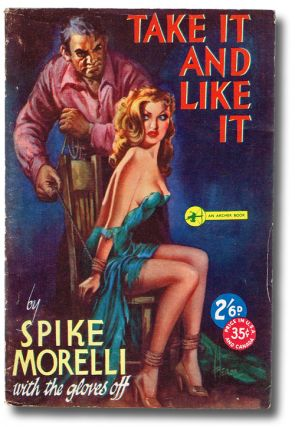 Take it and Like It (Archer Books No. 3, Reginald Heade Artwork, Bondage). Spike Morelli, House Pseudonym.