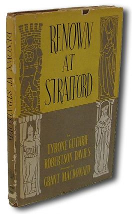 Renown at Stratford (First Book Produced in Canada, Without Type). Robertson Davies, Tyrone Guthrie