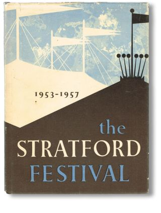 The Stratford Festival 1953-1957 : A Record in Pictures and Text of the Shakespearean Festival in Canada. (Shakespeare, Lorne Greene, William Shatner, Alec Guinness, Christopher Plummer). Herbert Whittaker, Vincent Massey.