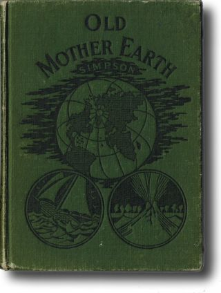 Old Mother Earth, Her Highways and By-Ways. Josephine Simpson.