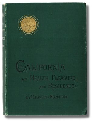 California for Health, Pleasure and Residence: A Book for Travellers and Settlers. Charles Nordhoff.