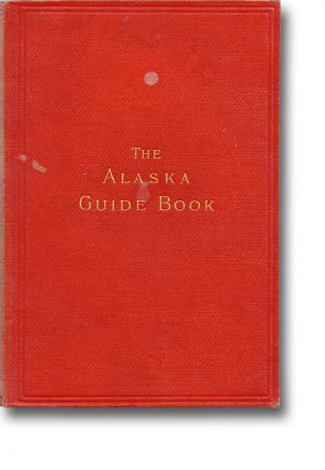 The Guide-Book to Alaska and the Northwest Coast (Alaska, Yukon, Klondike, Gold Rush). Eliza Ruhamah Skidmore.