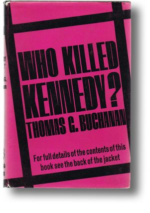 Who Killed Kennedy? (Assassination, Conspiracy). Thomas G. Buchanan.