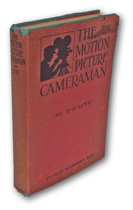 The Motion-Picture Cameraman (First Edition, Cinematography, Hollywood). E. G. Lutz.