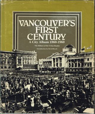 Vancouver's First Century: a City Album, 1860-1960. Anne Kloppenborg.