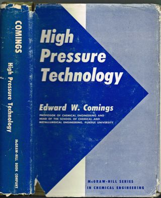 High Pressure Technology (First Book in the Field of High Pressure Technology). Edward W. Comings