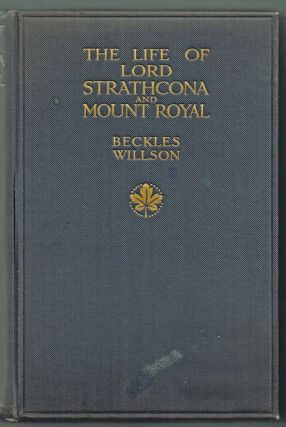 The Life of Lord Strathcona & Mount Royal G.C.M.G., G.C.V.O. (Railways, Fur Trade). Beckles Willson