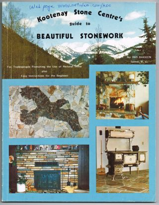 Kootenay Stone Centre's Guide to Beautiful Stonework. Iris Bakken.