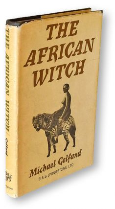The African Witch: With Particular Reference to Witchcraft Beliefs and Practice Among the Shona of Rhodesia (First Edition). Michael Gelfand.