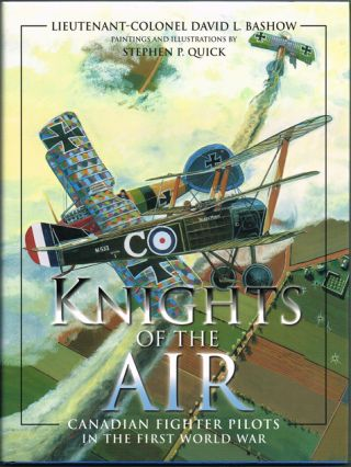 Knights of the Air : Canadian Fighter Pilots in the First World War. Lieutenant-Colonel David L....