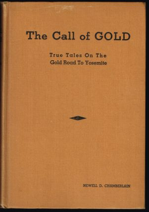 The Call of Gold : True Tales on the Gold Road to Yosemite. Newell D. Chamberlain
